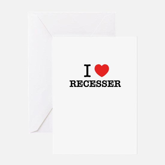 I Love RECESSER Greeting Cards