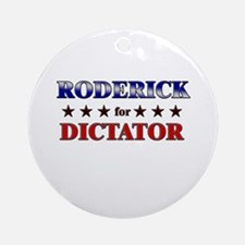 RODERICK for dictator Ornament (Round)