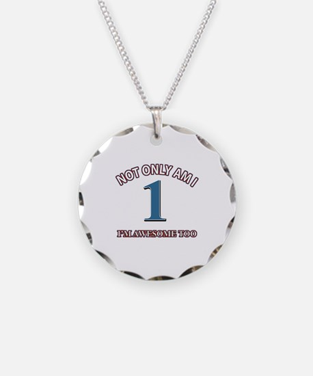 Not Only Am I 1 I'm Awesome Necklace Circle Charm