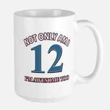 Not Only Am I 12 I'm Awesome Too Large Mug