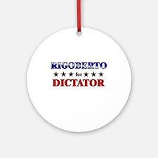 RIGOBERTO for dictator Ornament (Round)