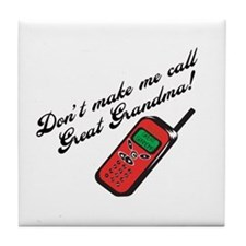 Don't Make Me Call Great Grandma! Tile Coaster