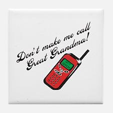 Don't Make Me Call Great Grandma! Tile Coaster