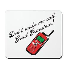 Don't Make Me Call Great Grandma! Mousepad