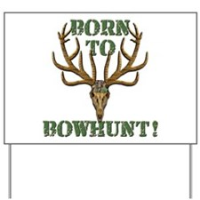 Born to Bowhunt! Yard Sign