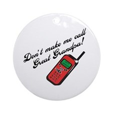 Don't Make Me Call Great Grandpa! Ornament (Round)
