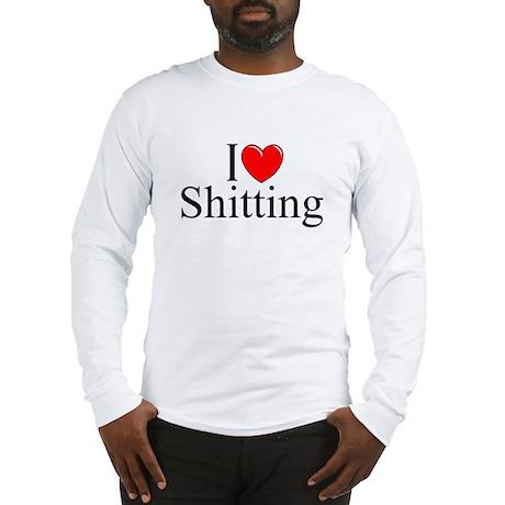 """I Love (Heart) Shitting"" Long Sleeve T-Shirt"