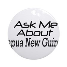 ask me about Papua New Guinea Ornament (Round)