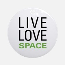Live Love Space Ornament (Round)
