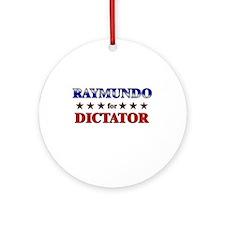 RAYMUNDO for dictator Ornament (Round)