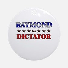 RAYMOND for dictator Ornament (Round)