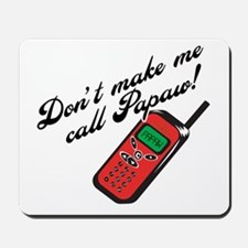 Don't Make Me Call Papaw! Mousepad