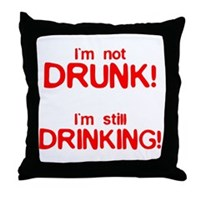 I'm Not Drunk! Throw Pillow