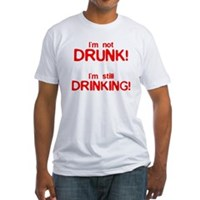 I'm Not Drunk! Fitted T-Shirt