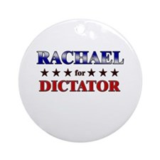 RACHAEL for dictator Ornament (Round)
