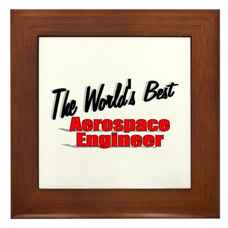 """The World's Best Aerospace Engineer"" Framed Tile"