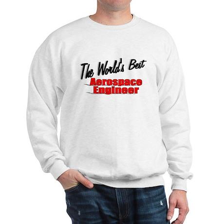"""The World's Best Aerospace Engineer"" Sweatshirt"