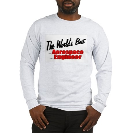 """The World's Best Aerospace Engineer"" Long Sleeve"