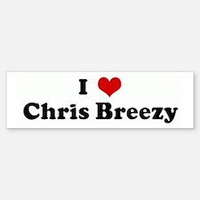 I Love Chris Breezy Bumper Bumper Bumper Sticker