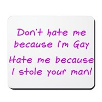 Don't Hate Me Because I'm Gay... Mousepad