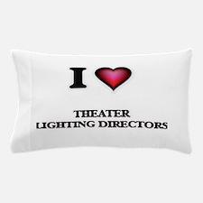 I love Theater Lighting Directors Pillow Case