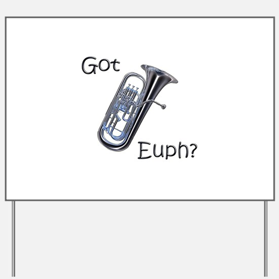 Got Euph? Yard Sign