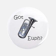 """Got Euph? 3.5"""" Button (100 pack)"""