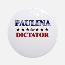 PAULINA for dictator Ornament (Round)