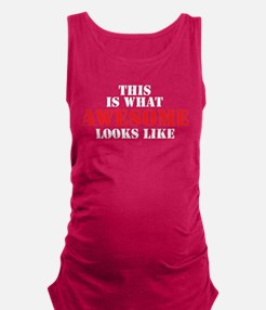 This is what AWESOME looks like Maternity Tank Top