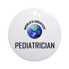 World's Greatest PEDIATRICIAN Ornament (Round)