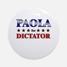 PAOLA for dictator Ornament (Round)