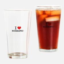 I Love HORRIFIC Drinking Glass