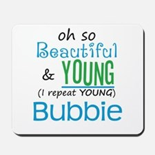 Beautiful and Young Bubbie Mousepad