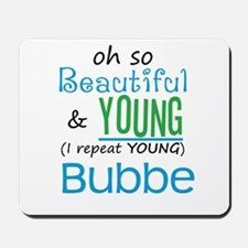 Beautiful and Young Bubbe Mousepad