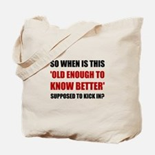 Old Enough To Know Better Tote Bag
