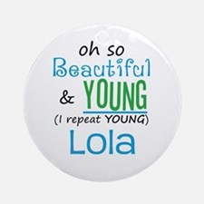 Beautiful and Young Lola Ornament (Round)