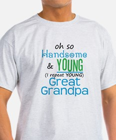 Handsome and Young Great Grandpa T-Shirt