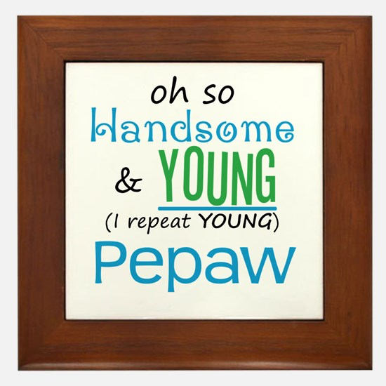 Handsome and Young Pepaw Framed Tile