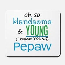 Handsome and Young Pepaw Mousepad