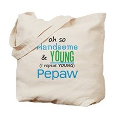 Handsome and Young Pepaw Tote Bag
