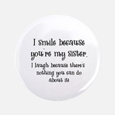 "Because You're My Sister 3.5"" Button"