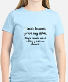 Because You're My Sister T-Shirt