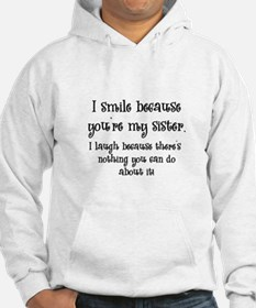 Because You're My Sister Hoodie