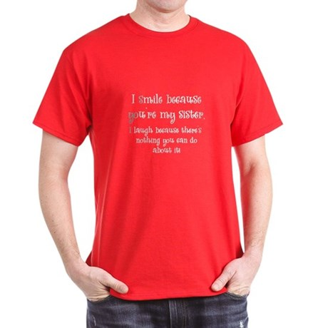 Because You're My Sister Dark T-Shirt