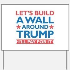A Wall Around Trump Yard Sign