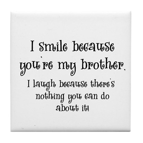 Because You're My Brother Tile Coaster