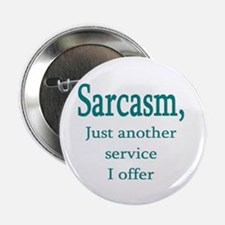 "Sarcasm, service i offer 2.25"" Button (10 pack)"
