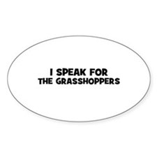 I Speak For The Grasshoppers Oval Decal