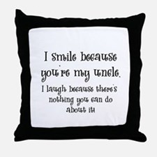 Because You're My Uncle Throw Pillow