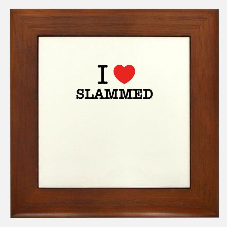 I Love SLAMMED Framed Tile